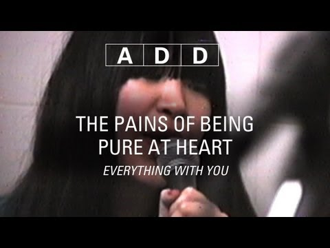 The Pains Of Being Pure At Heart - Everything with You - A-D-D