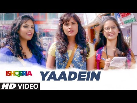 Yaadein Video Song | Ishqeria | Richa Chadha | Neil Nitin Mukesh |  Papon, Kalpana Patowry