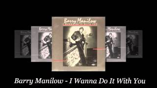 Watch Barry Manilow I Wanna Do It With You video