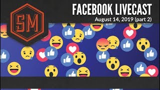 Facebook Livecast: August 14, 2019 (part 2)