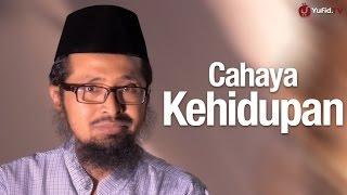 Ceramah Singkat: Cahaya Kehidupan - Ustadz Dr. Muhammad Arifin Badri, MA.