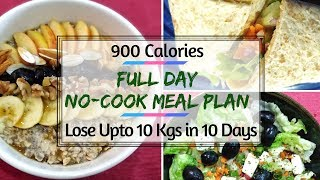 NO-COOK Meal Plan For Busy People | 900 Calorie Meal Plan | How To Lose Weight Fast 10Kgs In 10 Days