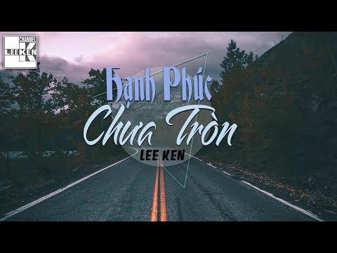HẠNH PHÚC CHƯA TRÒN - Lee Ken