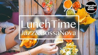 Lunch Time Jazz & BossaNova【For Work / Study】relaxing BGM, Instrumental Music,Heartful Cafe BGM.