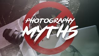 5 Photography Myths That You NEED to STOP Believing RIGHT NOW!