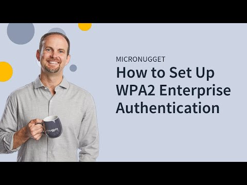 MicroNugget: What is WPA2 Enterprise?