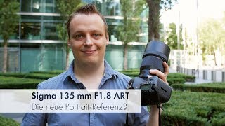 Sigma 135 mm F1.8 DG HSM ART | Portrait-Objektiv für DSLRs im Test [Deutsch]
