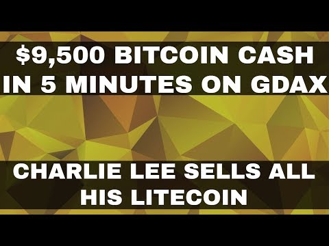 Crypto News   Bitcoin Cash Hits $9,500 on GDAX! Charlie Lee Sells All His Litecoin