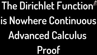 The Dirichlet Function is Nowhere Continuous - Advanced Calculus Proof