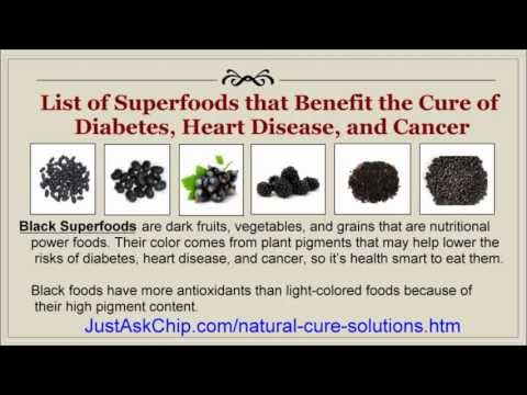 List of Superfoods that Benefit the Cure for Diabetes - Heart Disease - Cancer