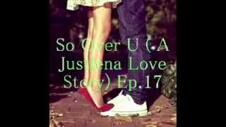 So Over U ( A Justlena Love Story) Ep.17