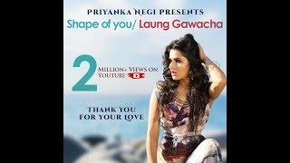 download lagu Shape Of You- Laung Gawacha Reloaded  Priyanka Negi gratis