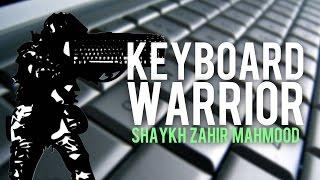 KeyBoard Warrior   Shaykh Zahir Mahmood