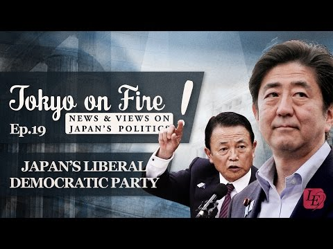 Tokyo on Fire: Episode 19 - Japan's Liberal Democratic Party