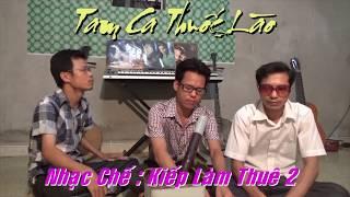 Kiếp Làm Thuê 2 |  Liên Khúc Nhạc chế 2018 | 22 Bài Chế Tuyệt Hay | Tam Ca Thuốc Lào