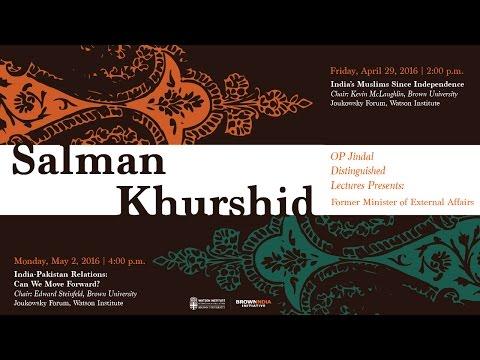 Salman Khurshid – India-Pakistan Relations: Can We Move Forward?