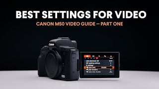 Best Settings for Video / Canon M50 Video Guide / Part One