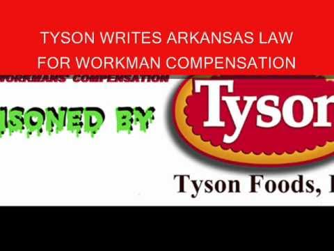 Tyson Foods Writes Arkansas' LAWS- V1 Pt 1 PROOF Tyson Foods WROTE CURRENT ARK. WORK COMP LAWS