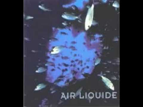 Air Liquide - Liquid Men With Liquid Hearts