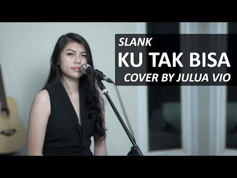 Download KU TAK BISA - SLANK COVER BY JULIA VIO Mp4 baru