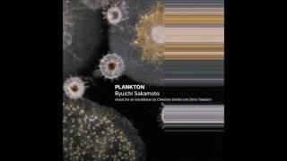 "Ryuichi Sakamoto - ""Plankton"""