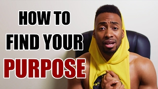 HOW TO FIND YOUR PURPOSE!