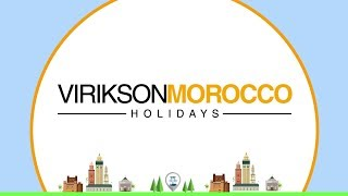 Let Cherish the most amazing Morocco Tourist Attractions with Virikson Morocco Holidays