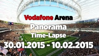 Vodafone Arena Panorama Time-Lapse | 30.01.2015 - 10.02.2015