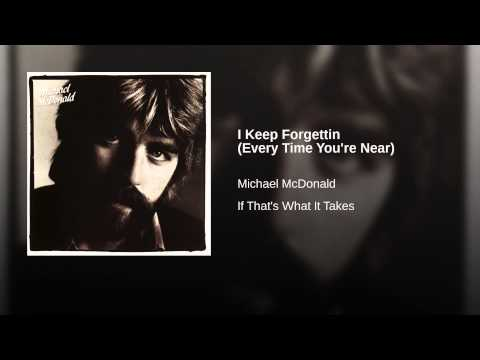 I Keep Forgettin Every Time Youre Near