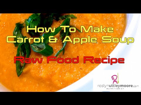 How To Make Carrot and Apple Soup Raw Food Recipe