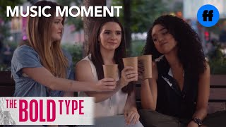 """The Bold Type   Season 1, Episode 10 Music: Brooke Candy & Sia-""""Living Out Loud""""   Freeform"""