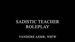 Sadistic Male Yandere Teacher Roleplay (NSFW; ASMR)