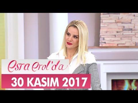 Esra Erol'da 30 Kasım 2017 Perşembe - Tek Parça