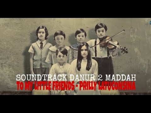 To My Little Friends Prilly Latuconsina Soundtrack Danur 2 Maddah