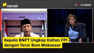 Di Balik Bom Bunuh Diri: Kepala BNPT Ungkap Kaitan FPI dengan Teror Bom Makassar Part 3|Mata Najwa