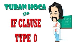 Turan Hoca - IF Clauses Type 0