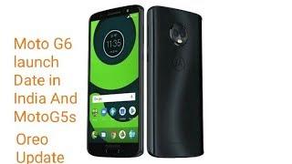 Moto G6 launch Date in India   Moto G5s plus Oreo Update