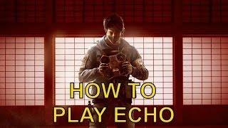 How To: Echo - Rainbow 6 Siege Operator Guide & Gameplay