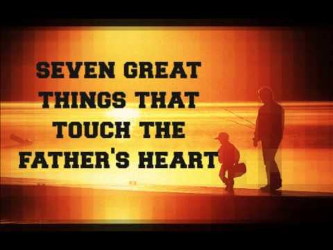 Seven Great Things That Touch The Father's Heart -  Ed Lapiz