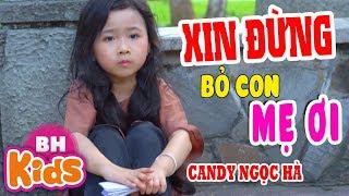 XIN ĐỪNG BỎ CON MẸ ƠI - Chạnh Lòng Khi Nghe Bài Hát Này - Candy Ngọc Hà