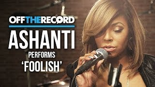 "Ashanti Performs ""Foolish""- Off The Record"
