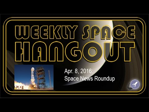 Weekly Space Hangout - Apr. 8, 2016: Space News Roundup!