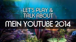 Lets Play & Talk About - mein Youtube 2014 [deutsch] [FullHD]