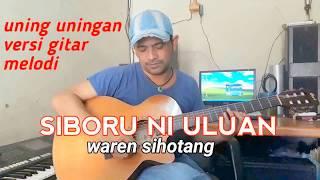 Download Lagu SIBORU NI ULUAN tortor uning uningan versi gitar melodi waren sihotang (official) Gratis STAFABAND