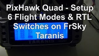 PixHawk Quad Build - Setup 6 Flight Modes on FrSky Taranis for APM or Pixhawk Flight controllers
