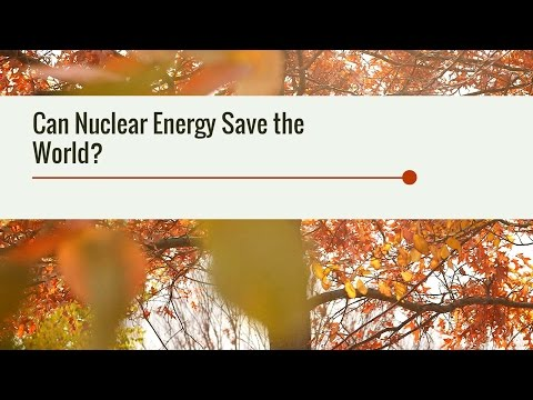 Can Nuclear Energy Save the World?