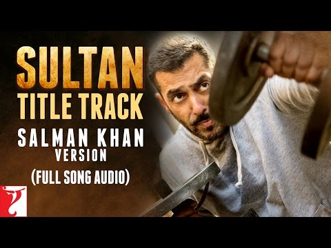 Sultan Title Track - Full Song Audio | Salman Khan Version | Sultan