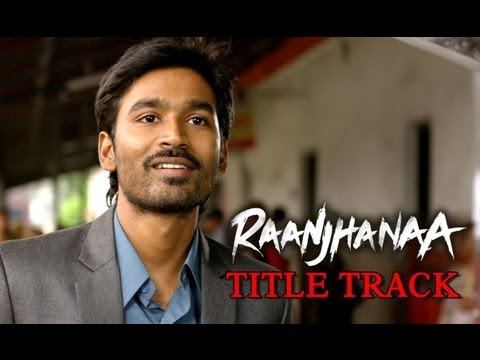 Raanjhanaa - Title Track ft. Dhanush & Sonam Kapoor