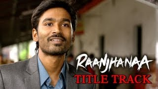Raanjhanaa - Title Track ft. Dhanush &amp; Sonam Kapoor