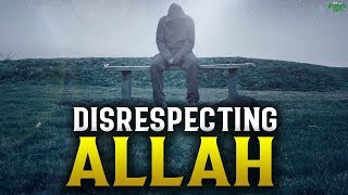YOU ARE DISRESPECTING ALLAH BY DOING THIS